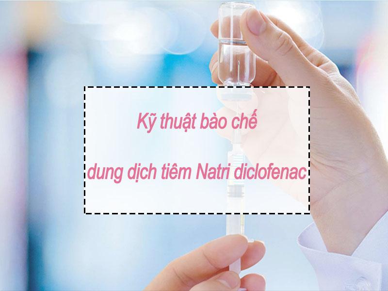 Kĩ thuật bào chế dung dịch tiêm Natri diclofenac