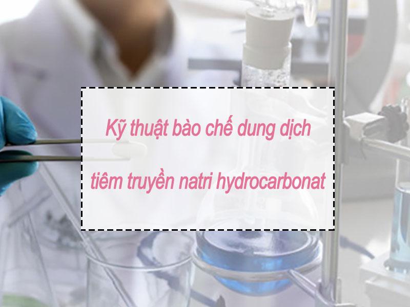 Kỹ thuật bào chế dung dịch tiêm Natri hydrocarbonat