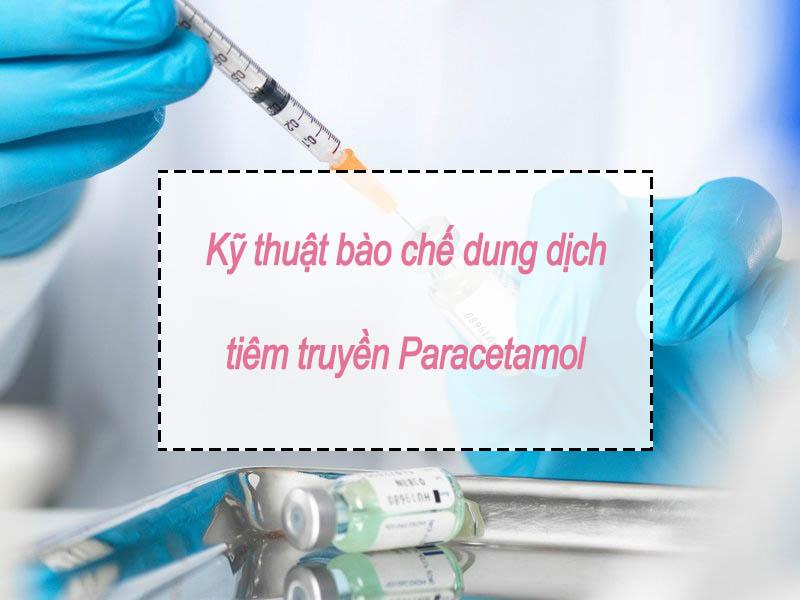 Kỹ thuật bào chế dung dịch tiêm truyền Paracetamol